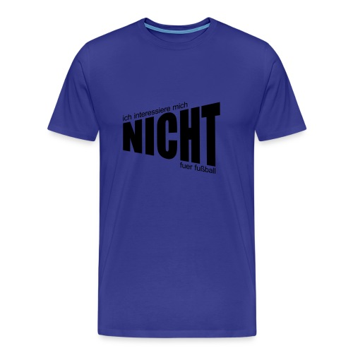 Kein Fußball - Männer Premium T-Shirt