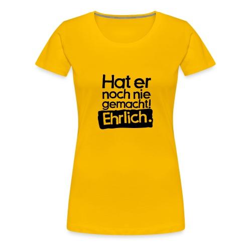 T-Shirt Frau Hat er noch nie gemacht - Frauen Premium T-Shirt