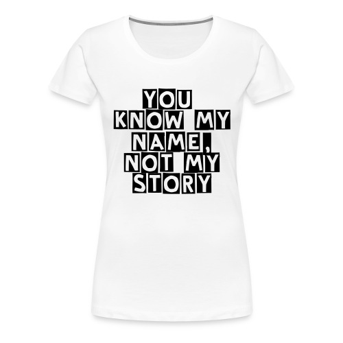 You know my name, not my story(white, girl) - Maglietta Premium da donna