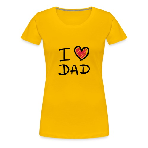 I love Dad - Women's Premium T-Shirt