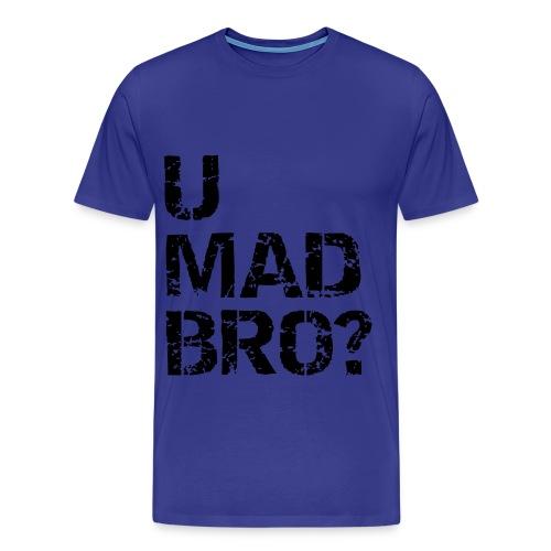 Mannen t-shirt klassiek (U Mad Bro?) - Mannen Premium T-shirt