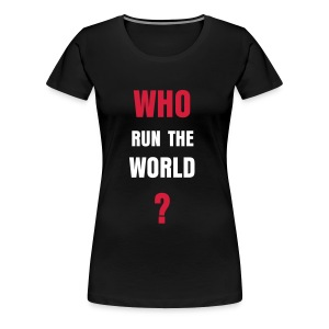 who run the world? - T-shirt Premium Femme