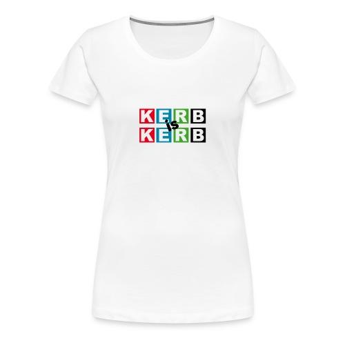 Kerb is Kerb (Girlie Shirt/Weiß) - Frauen Premium T-Shirt