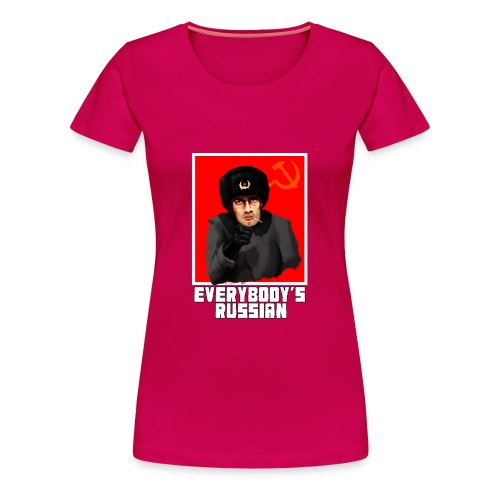 EVERYBODY'S RUSSIAN! - Women's Premium T-Shirt