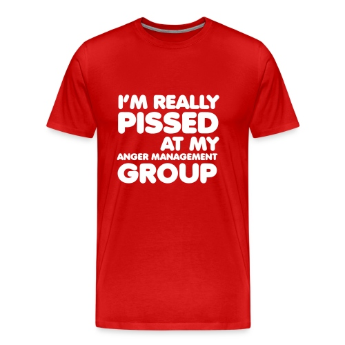 Heren T-shirt I'm really pissed at my anger management group! - Mannen Premium T-shirt