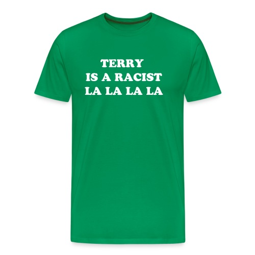 TERRY IS A RACIST - Men's Premium T-Shirt