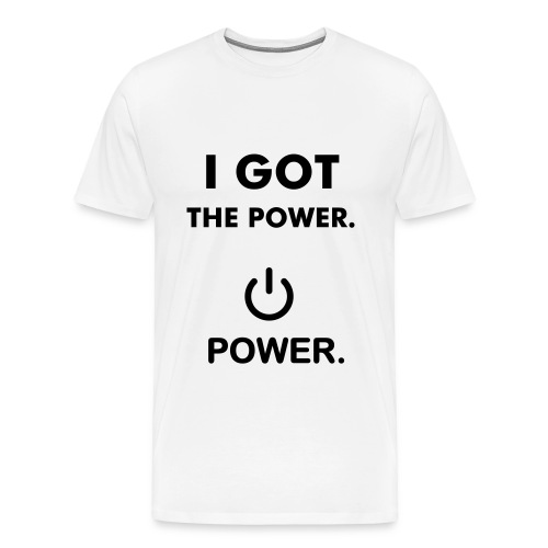I GOT THE POWER TEE - Mannen Premium T-shirt