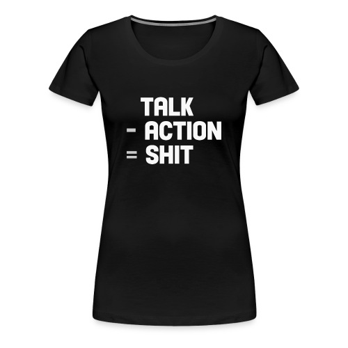 talk - action = shit - Women's Premium T-Shirt