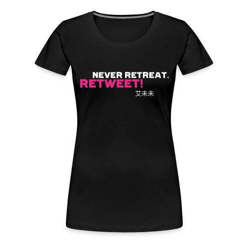 Never Retreat. Retweet! chinese - Frauen Premium T-Shirt