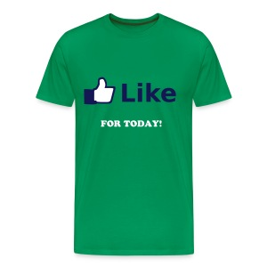 LIKE FOR TODAY! - Mannen Premium T-shirt