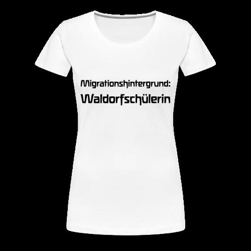 Migrationshintergrund: Waldorfschülerin - Women's Premium T-Shirt