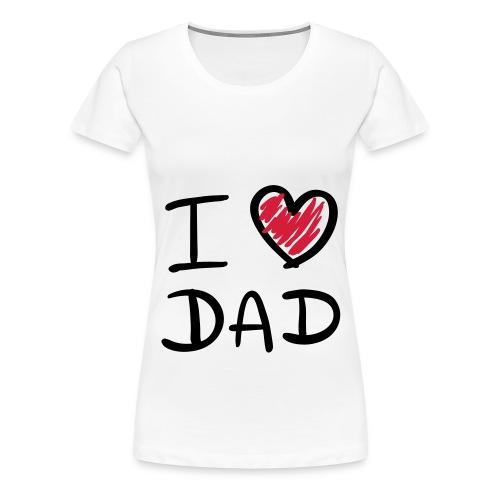 I Love Dad - Vrouwen Premium T-shirt