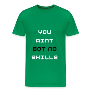 You Aint Got No Skills - Men's Premium T-Shirt
