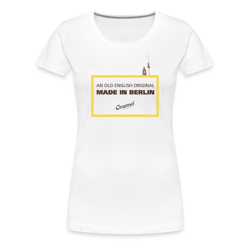 An old english Original – Made in Berlin - Frauen Premium T-Shirt