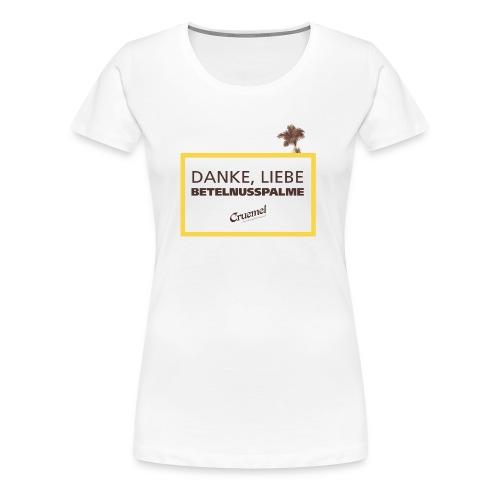 Danke, liebe Betelnusspalme - Frauen Premium T-Shirt