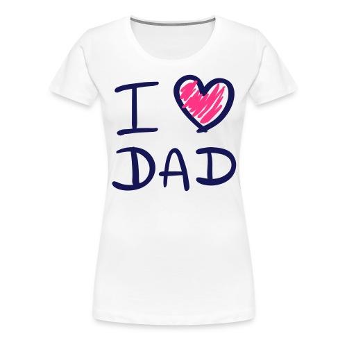 i LOVE dad shirt - Vrouwen Premium T-shirt