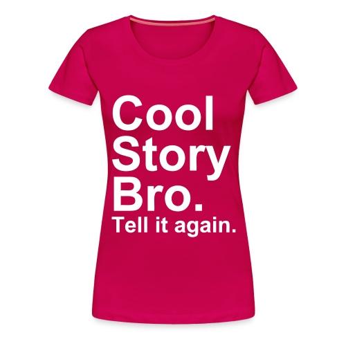 Cool story bro T-shirt.. Vrouwen - Vrouwen Premium T-shirt