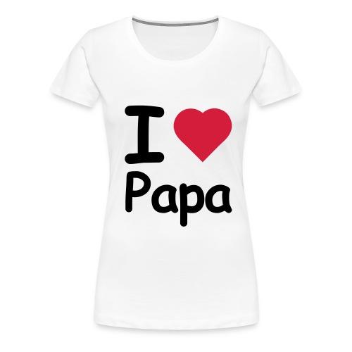 I Love Papa [Vrouwen] - Vrouwen Premium T-shirt
