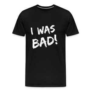 I was bad! - Men's Premium T-Shirt
