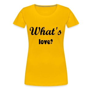 What's Love - Women's Premium T-Shirt