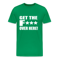 T-Shirts ~ Men's Premium T-Shirt ~ GET THE F*** Over here! Male