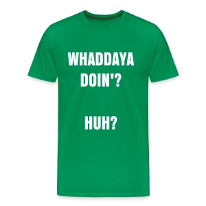 WHADDAYA DOIN'? MALE SHIRT - Men's Premium T-Shirt