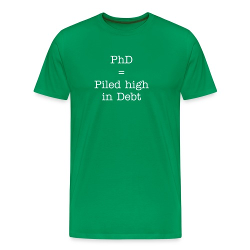 PhD Piled high in Debt - Men's Premium T-Shirt