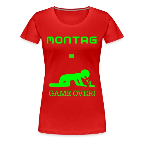 Montag = Game Over - Frauen Premium T-Shirt