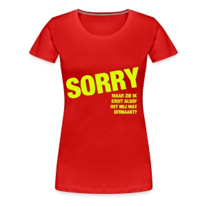 Dames T-shirt Sorry.. T/m 3XL - Vrouwen Premium T-shirt