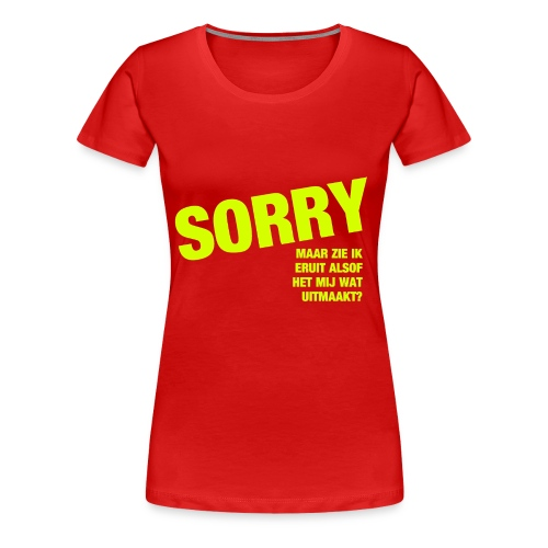 Dames T-shirt Sorry.. T/m 3XL - Vrouwen Premium T-shirt