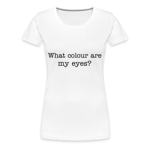 What colour are my eyes? - Women's Premium T-Shirt