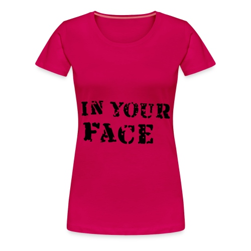 In your face - Vrouwen Premium T-shirt