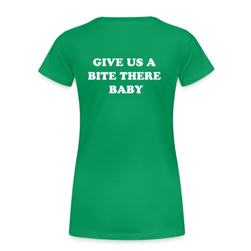 Give us a bite there baby - Women's Premium T-Shirt