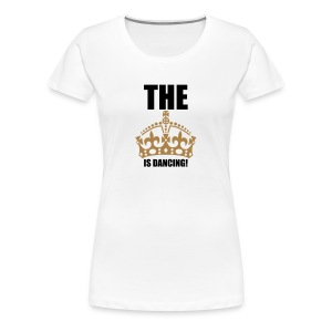 The King is dancing | The Queen is dancing T-Shirts - Premium-T-shirt dam