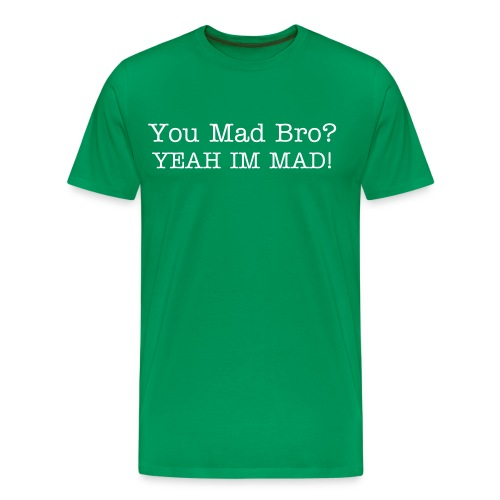 you mad bro t shirt - Men's Premium T-Shirt