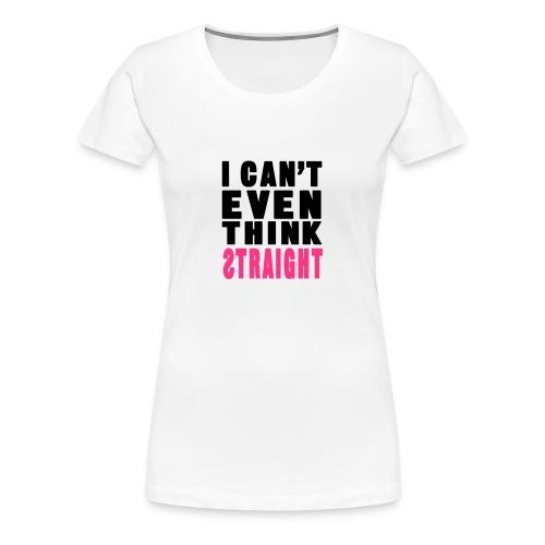 Think staright - Women's Premium T-Shirt