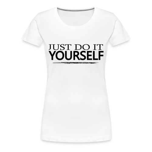 Just DO IT yourself - Premium-T-shirt dam