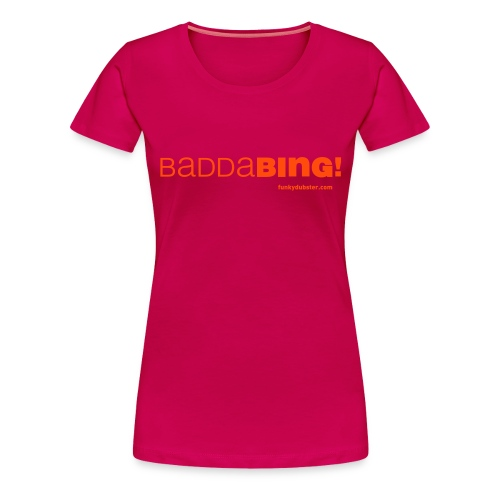 BADDA BING 1 // NEON ORANGE  // WOMEN'S GIRLIE  - Women's Premium T-Shirt