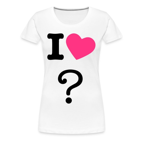 I LOVE WHO - Women's Premium T-Shirt