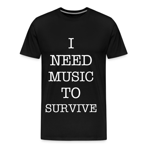 I need music to survive - T-shirt Premium Homme