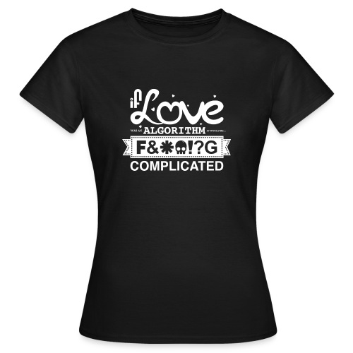 If Love was an Algorithm... - Women's T-Shirt