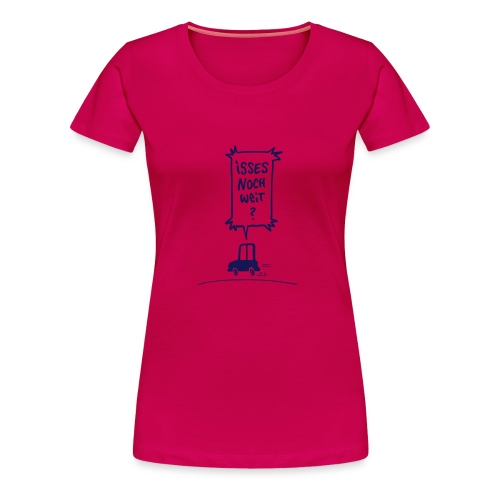 Isses noch weit? - Frauen Premium T-Shirt