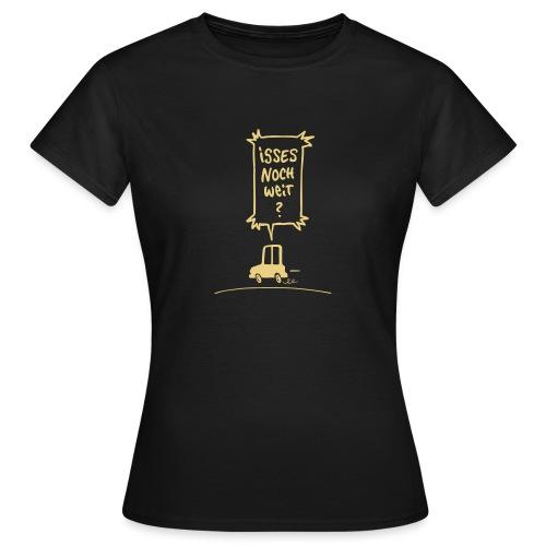 Isses noch weit? - Frauen T-Shirt