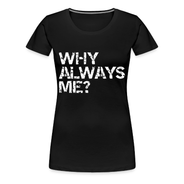why always me? T-Shirts