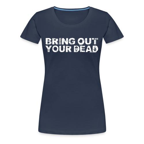 Girl's Bring Out Your Dead T-Shirt - Navy - Women's Premium T-Shirt