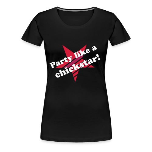 Party like a chickstar! (Girlie) - Frauen Premium T-Shirt