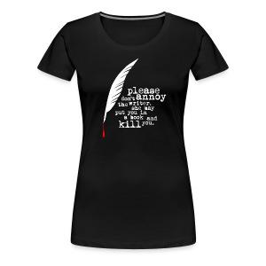 Don't annoy the writer. (female version) - Frauen Premium T-Shirt