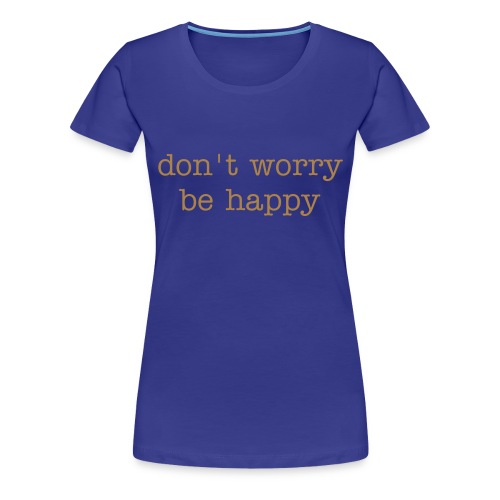 don t worry be happy - T-shirt Premium Femme