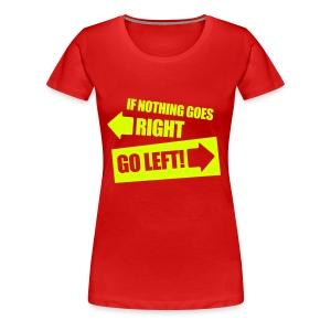 Funny girlieshirt If nothing goed right, go left! - Vrouwen Premium T-shirt