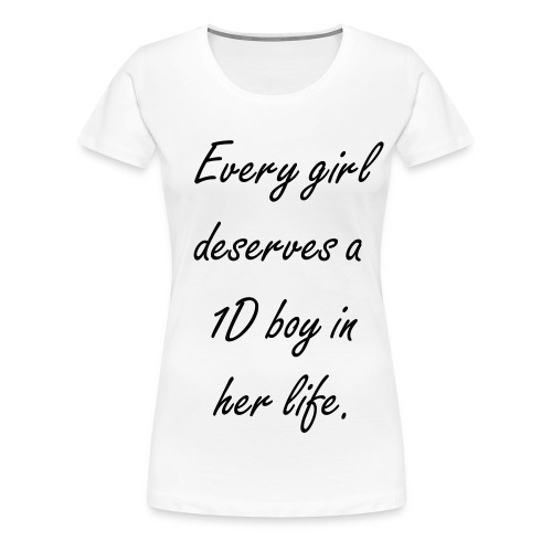 Every girl deserves a 1D boy in her life t-shirt - Women's Premium T-Shirt